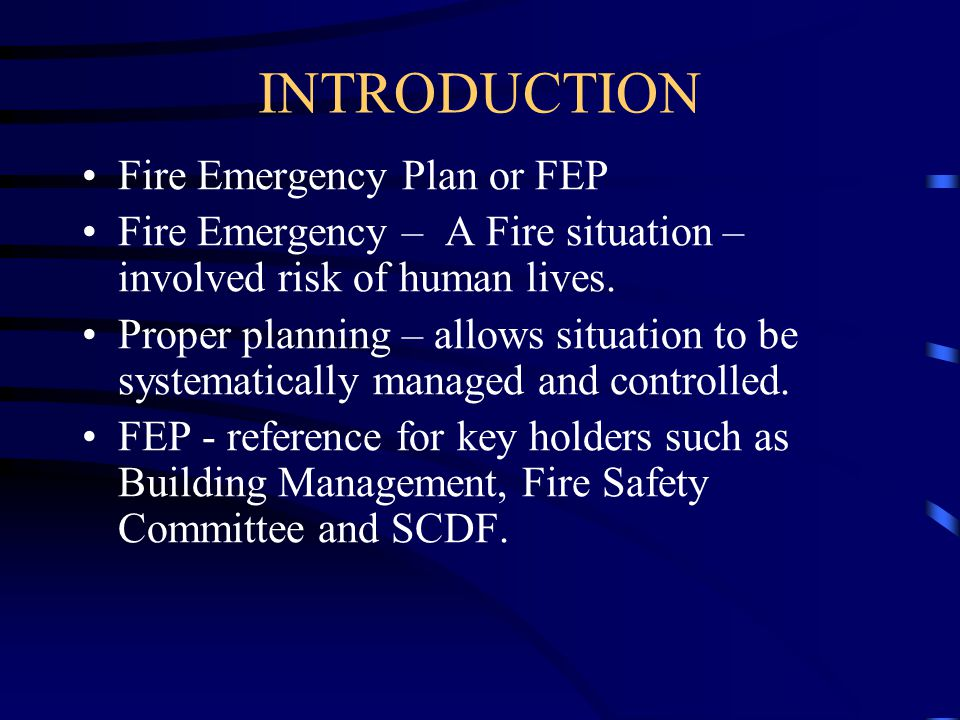 INTRODUCTION Fire Emergency Plan or FEP