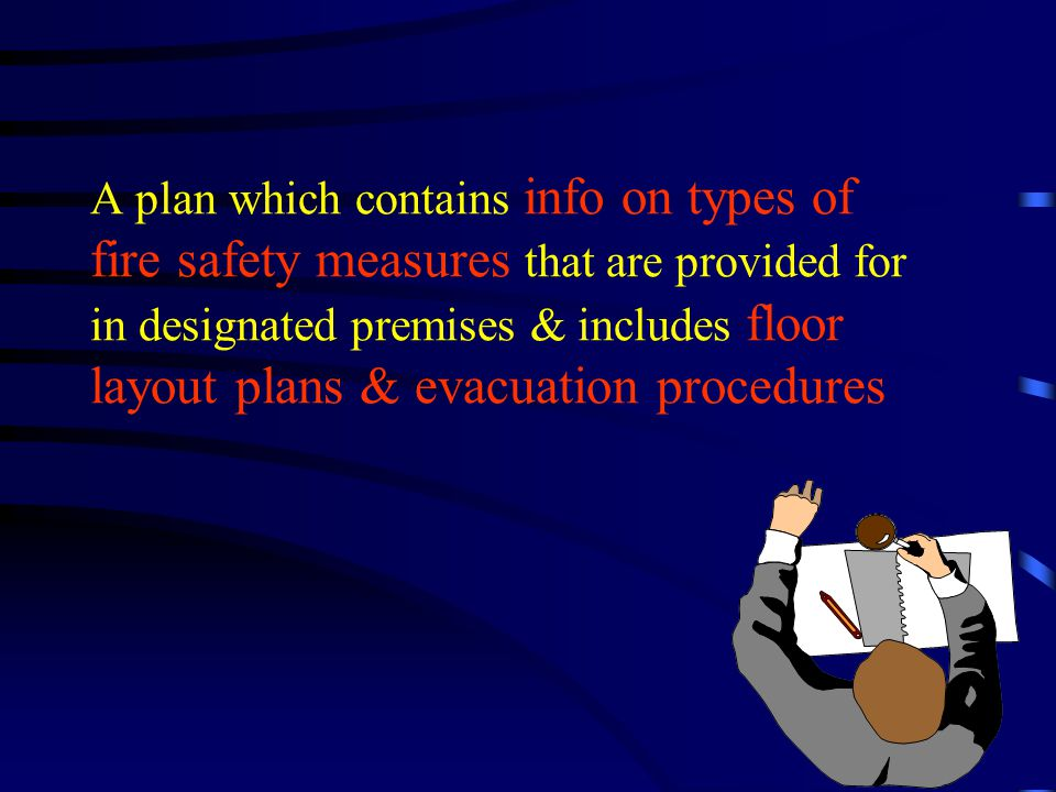 A plan which contains info on types of fire safety measures that are provided for in designated premises & includes floor layout plans & evacuation procedures