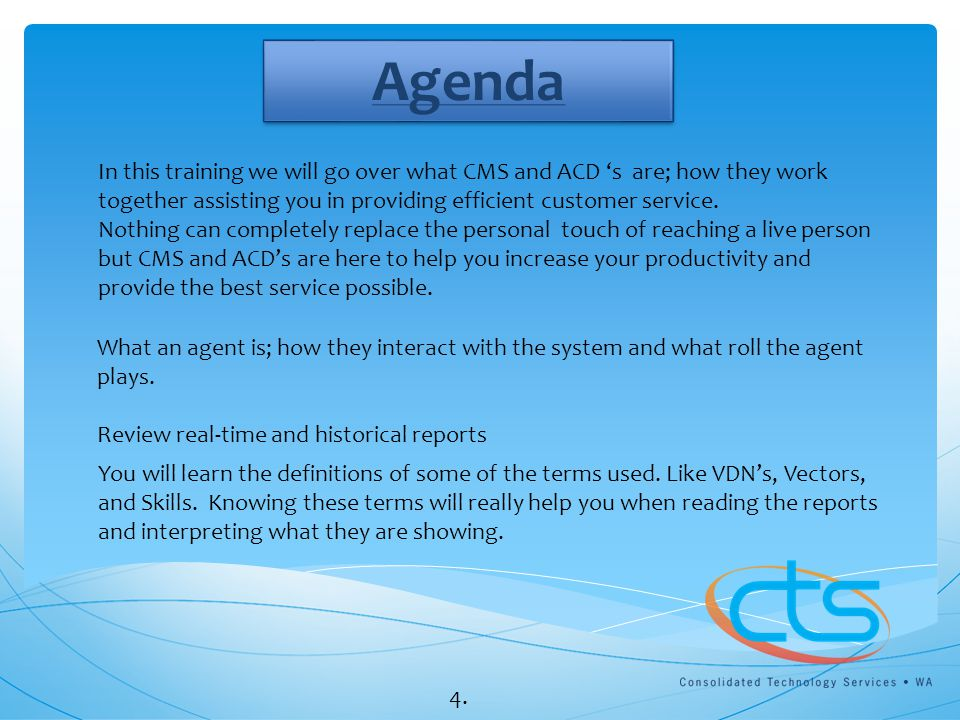 Agenda In this training we will go over what CMS and ACD 's are; how they work together assisting you in providing efficient customer service.