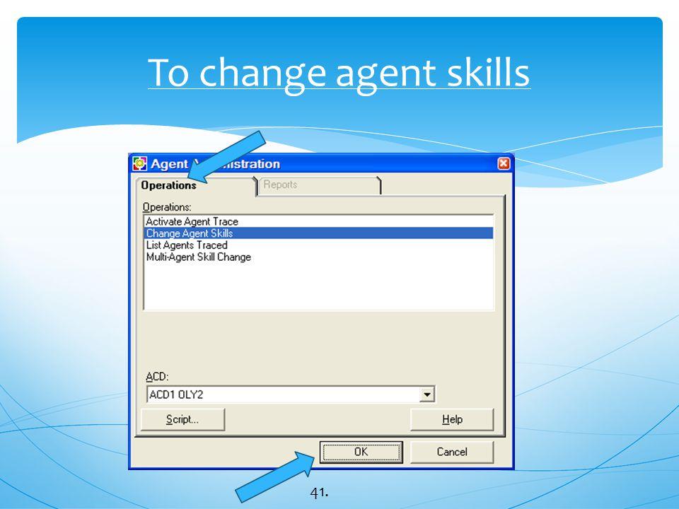 To change agent skills 41.