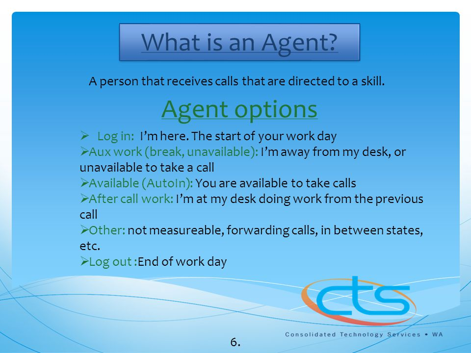A person that receives calls that are directed to a skill.