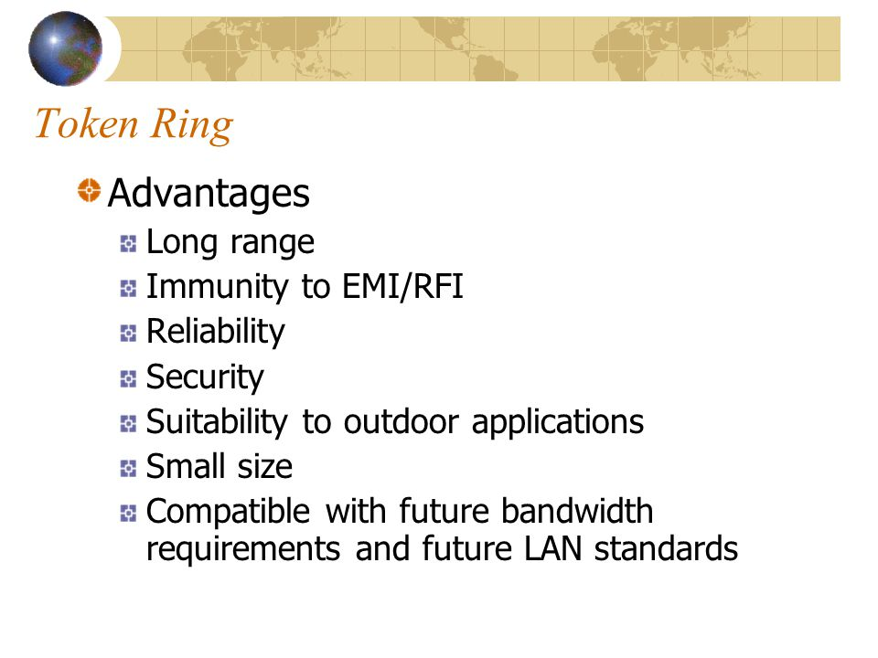 Token Ring Advantages Long range Immunity to EMI/RFI Reliability