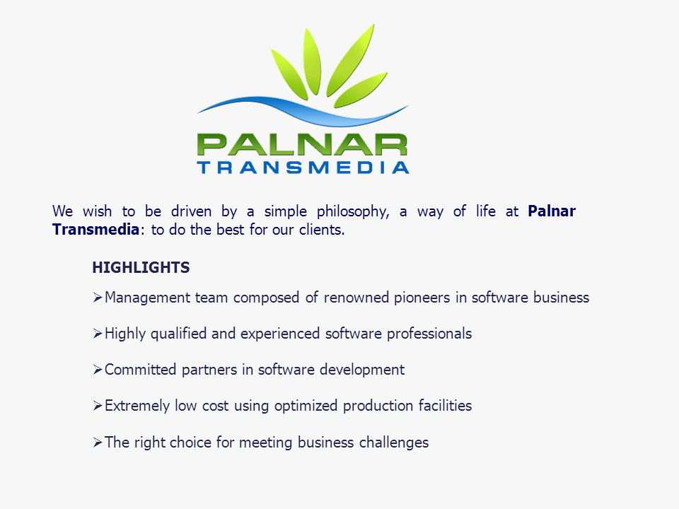 We wish to be driven by a simple philosophy, a way of life at Palnar Transmedia: to do the best for our clients.