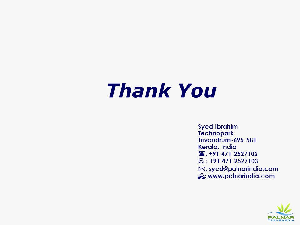 Thank You Syed Ibrahim Technopark Trivandrum-695 581 Kerala, India : +91 471 2527102  : +91 471 2527103.