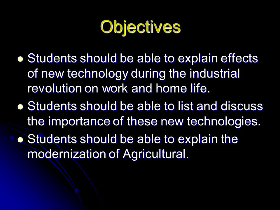 Objectives Students should be able to explain effects of new technology during the industrial revolution on work and home life.