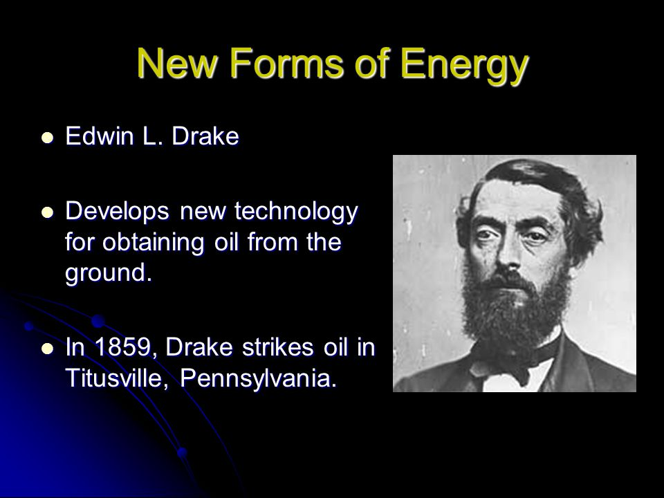 New Forms of Energy Edwin L. Drake