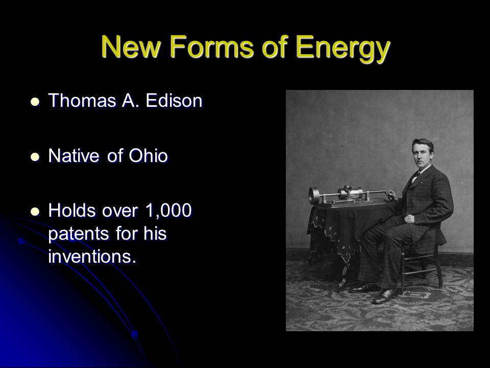New Forms of Energy Thomas A. Edison Native of Ohio