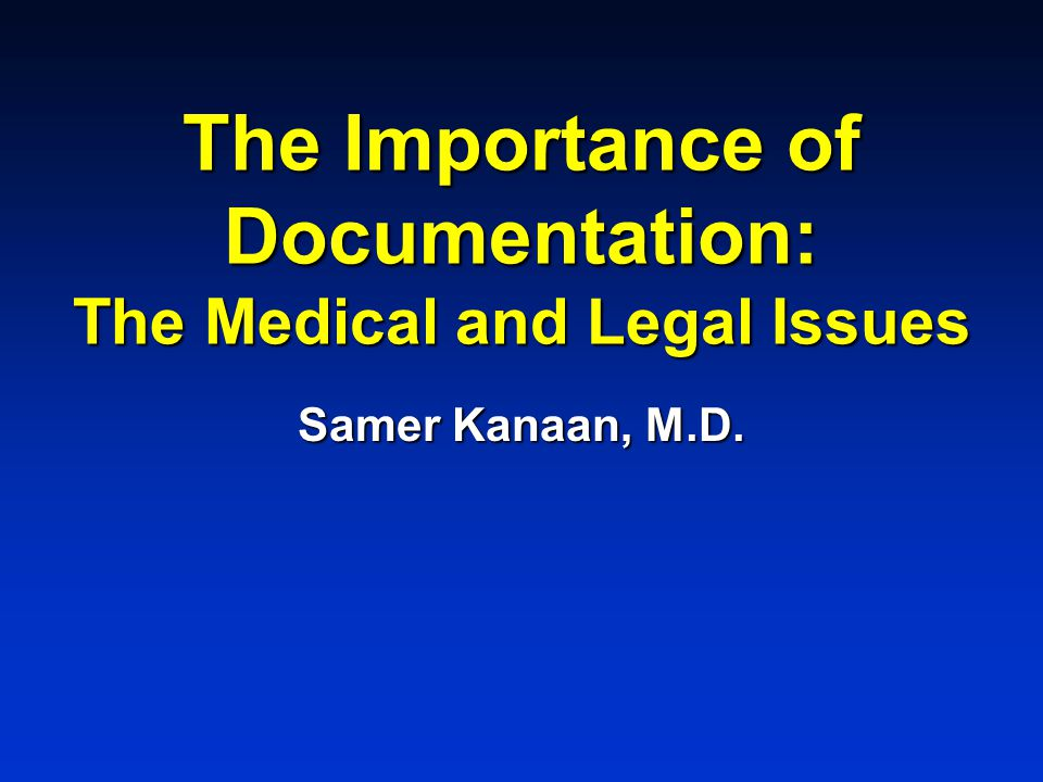 The Importance of Documentation: The Medical and Legal Issues