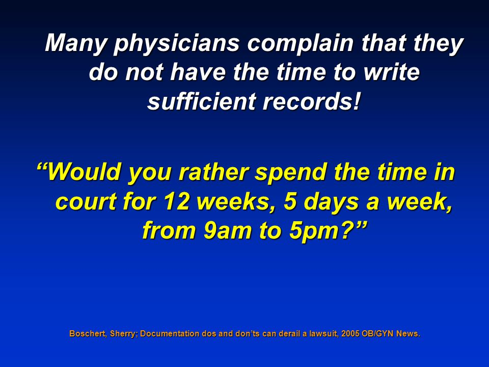 Many physicians complain that they do not have the time to write sufficient records!
