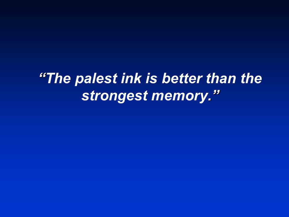 The palest ink is better than the strongest memory.