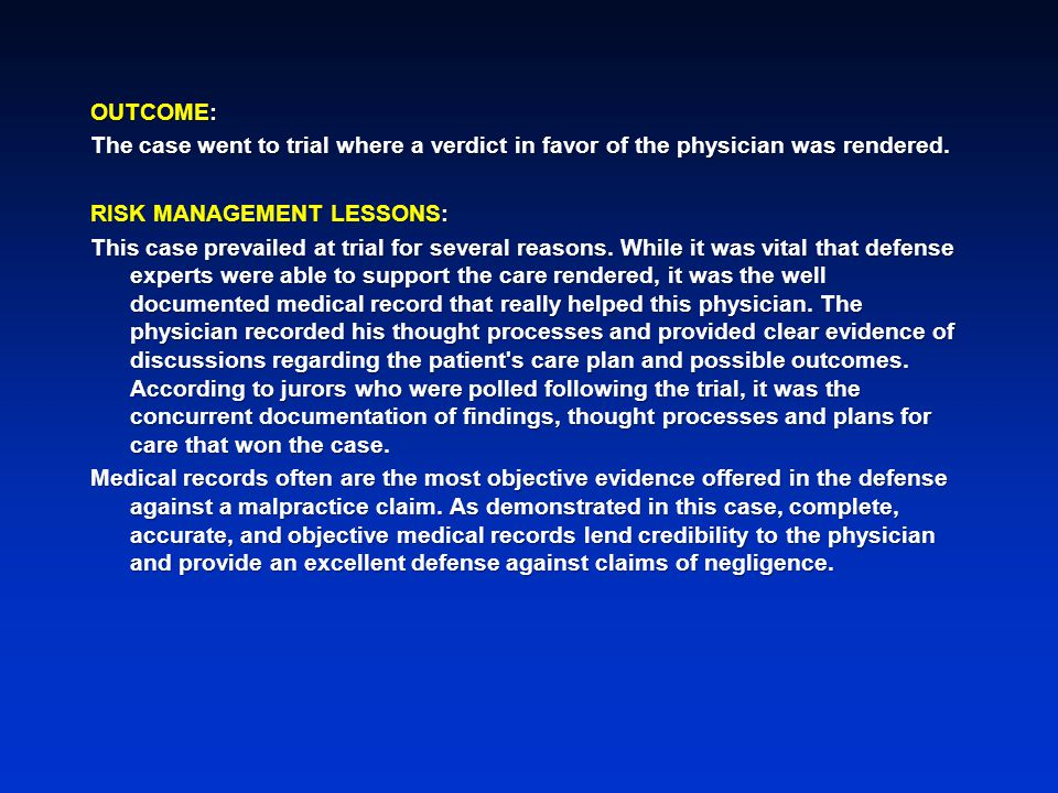 OUTCOME: The case went to trial where a verdict in favor of the physician was rendered.