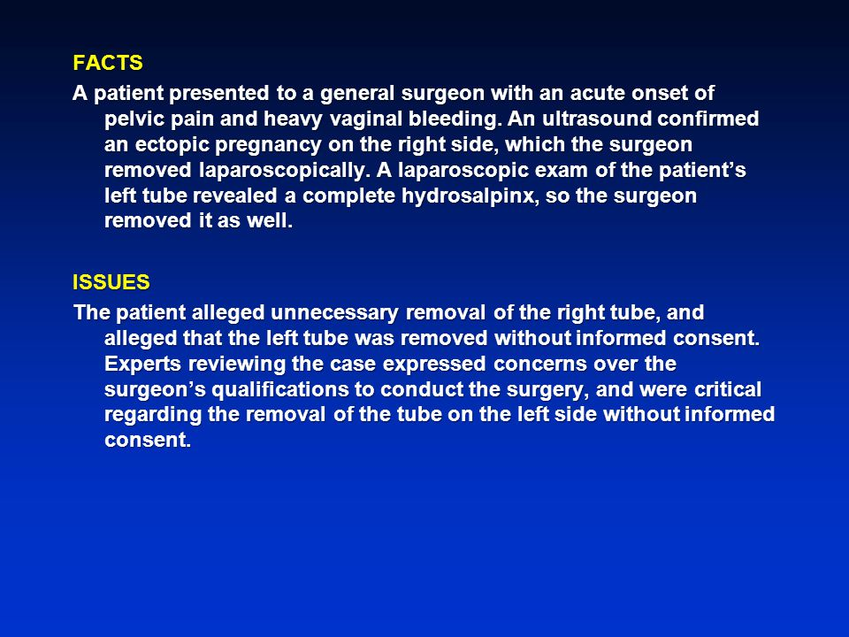 FACTS A patient presented to a general surgeon with an acute onset of pelvic pain and heavy vaginal bleeding.