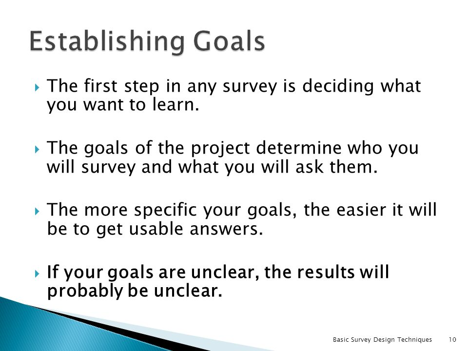 Establishing Goals The first step in any survey is deciding what you want to learn.