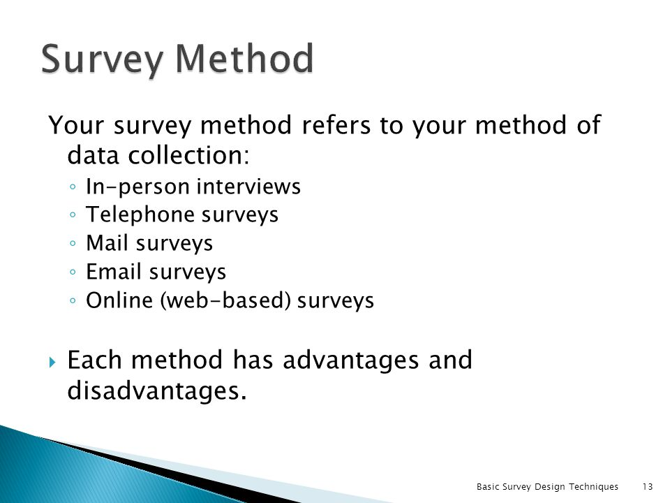 Survey Method Your survey method refers to your method of data collection: In-person interviews. Telephone surveys.