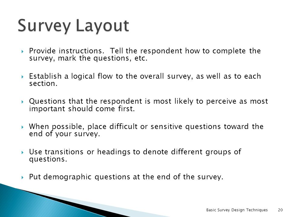 Survey Layout Provide instructions. Tell the respondent how to complete the survey, mark the questions, etc.