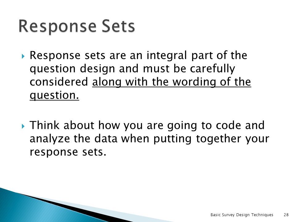 Response Sets Response sets are an integral part of the question design and must be carefully considered along with the wording of the question.