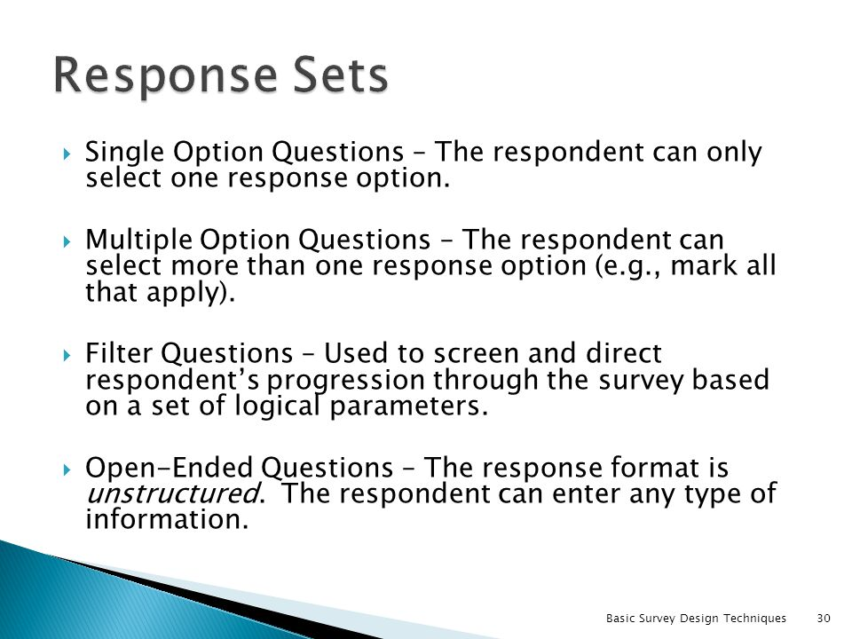 Response Sets Single Option Questions – The respondent can only select one response option.