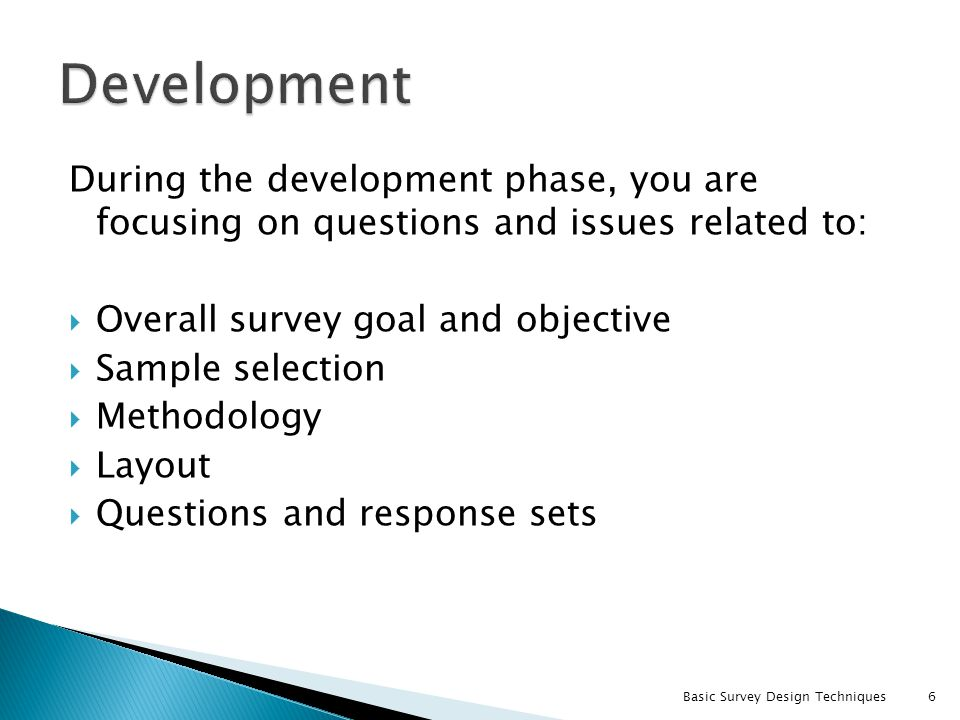 Development During the development phase, you are focusing on questions and issues related to: Overall survey goal and objective.