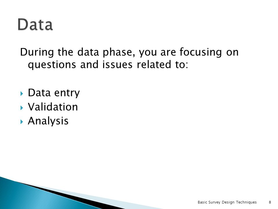 Data During the data phase, you are focusing on questions and issues related to: Data entry. Validation.