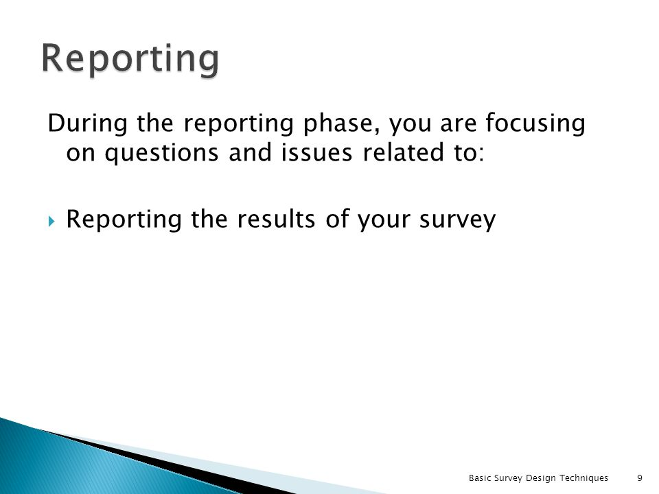 Reporting During the reporting phase, you are focusing on questions and issues related to: Reporting the results of your survey.