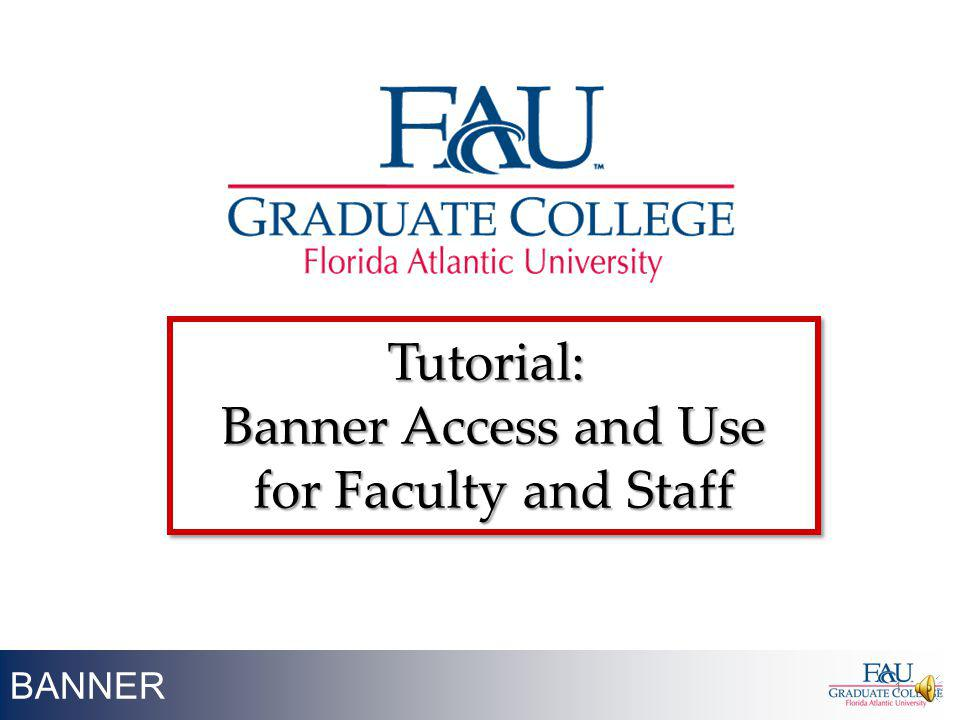 Tutorial: Banner Access and Use for Faculty and Staff BANNER
