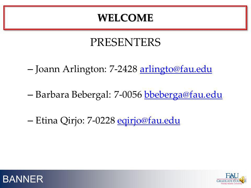 PRESENTERS WELCOME Joann Arlington: 7-2428 arlingto@fau.edu
