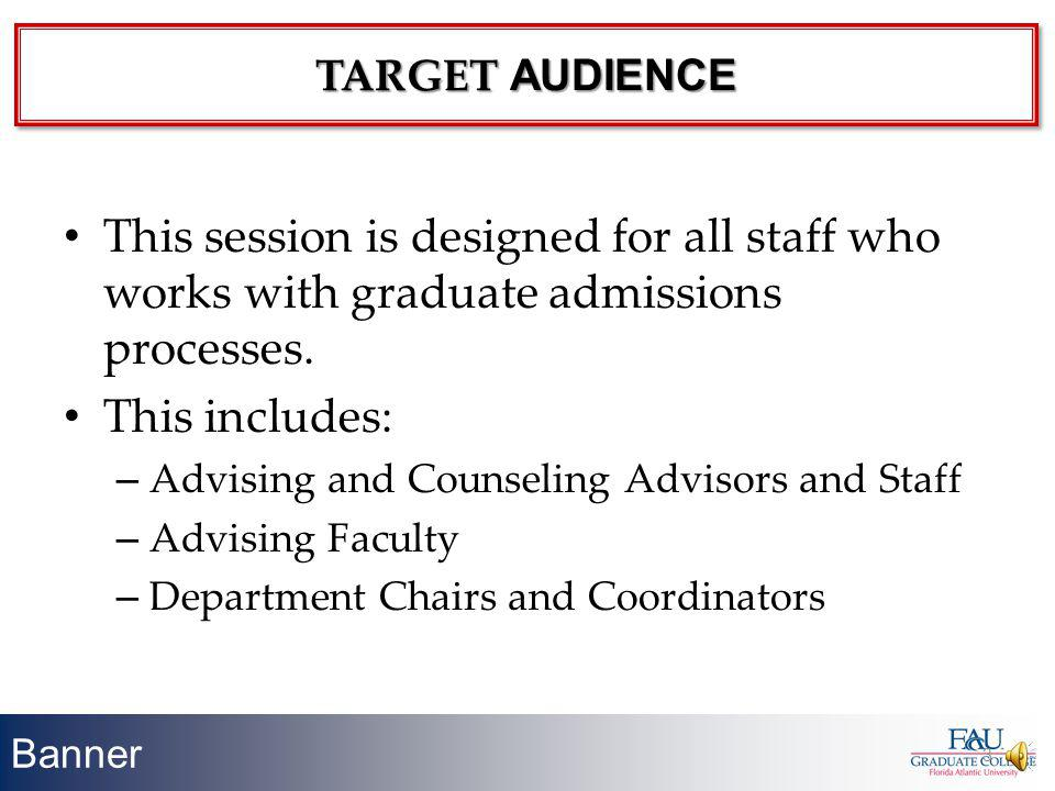 TARGET AUDIENCE This session is designed for all staff who works with graduate admissions processes.