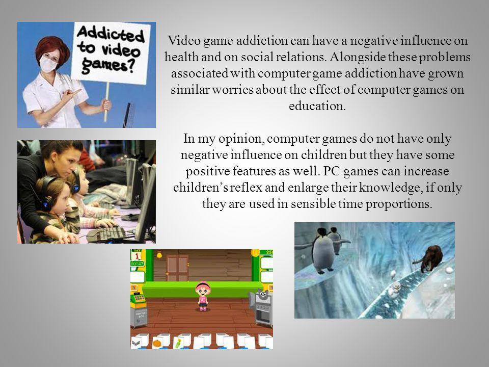 Video game addiction can have a negative influence on health and on social relations.