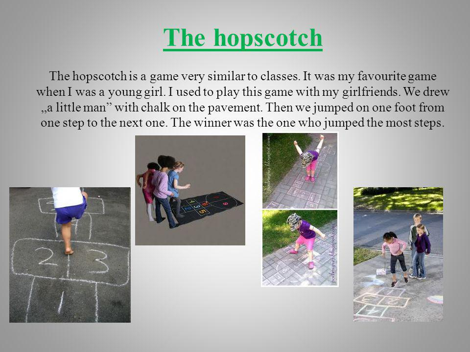 The hopscotch The hopscotch is a game very similar to classes