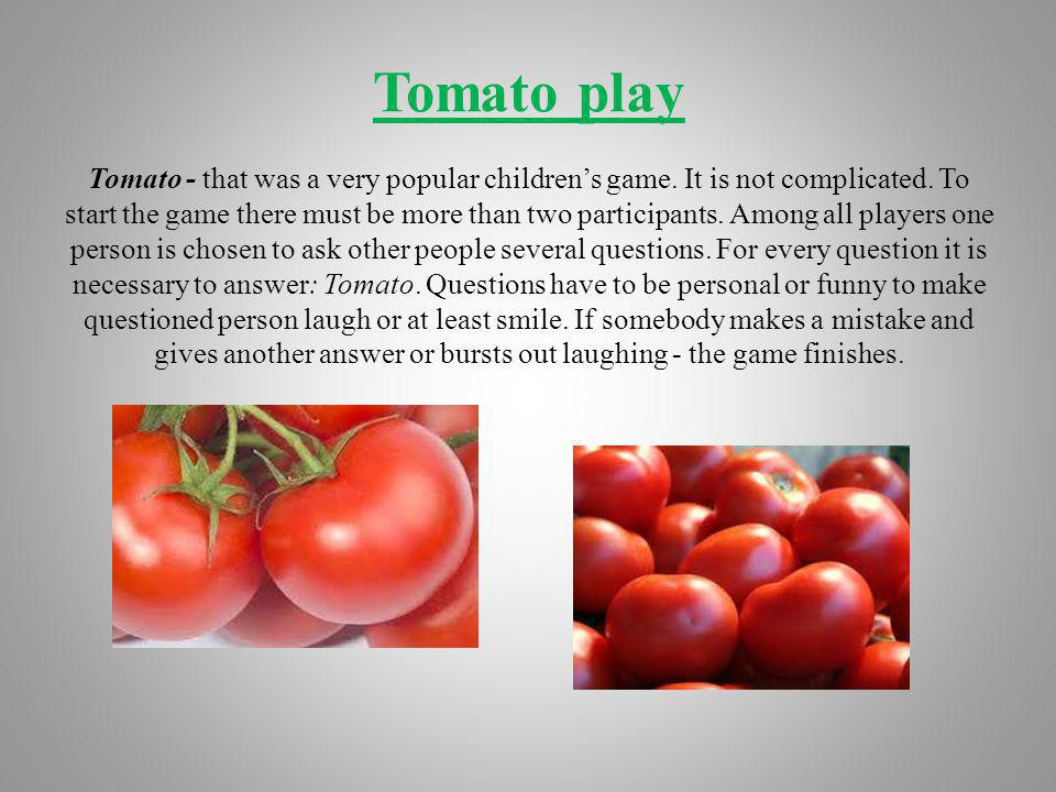 Tomato play Tomato - that was a very popular children's game