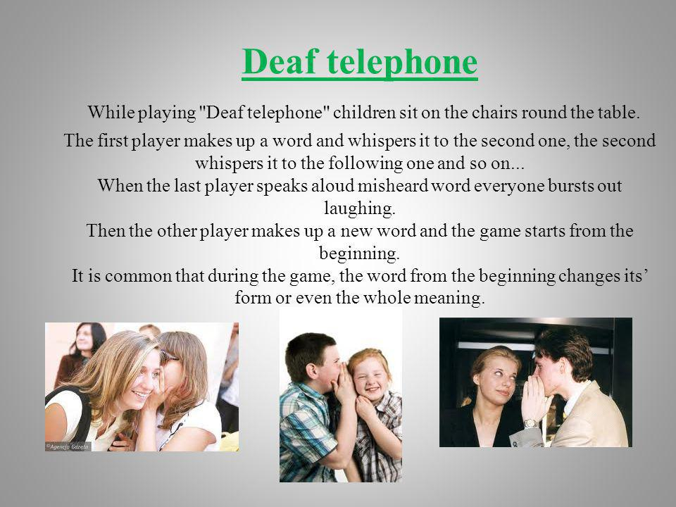 Deaf telephone While playing Deaf telephone children sit on the chairs round the table.