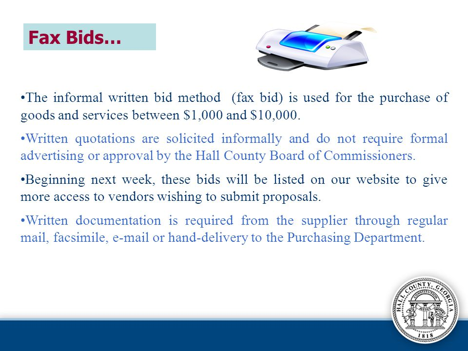 Fax Bids… The informal written bid method (fax bid) is used for the purchase of goods and services between $1,000 and $10,000.