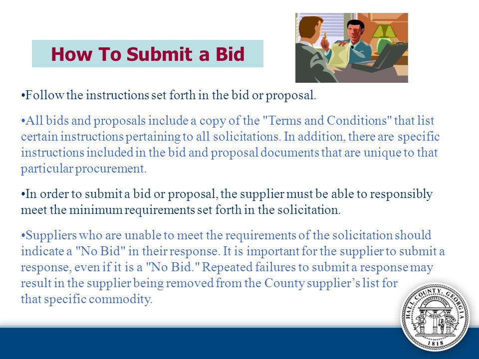 How To Submit a Bid Follow the instructions set forth in the bid or proposal.