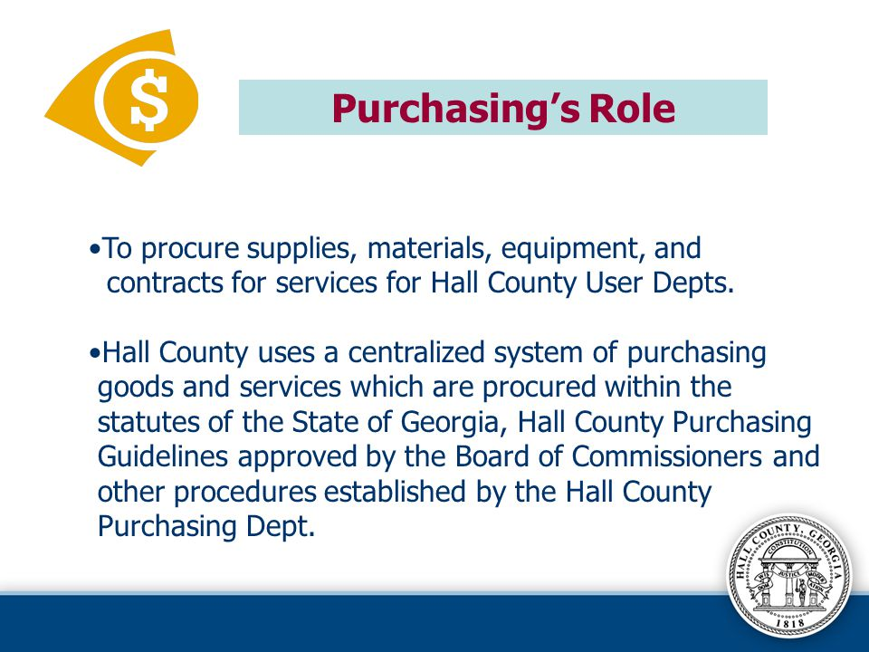 Purchasing's Role To procure supplies, materials, equipment, and