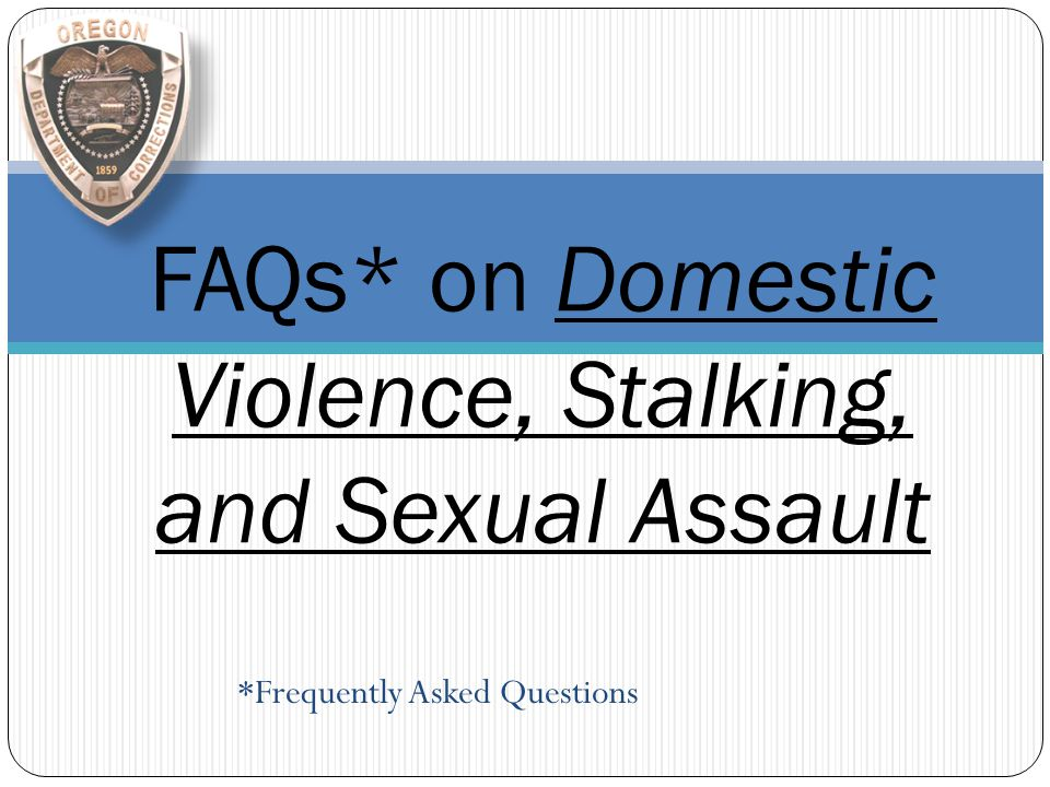 FAQs* on Domestic Violence, Stalking, and Sexual Assault