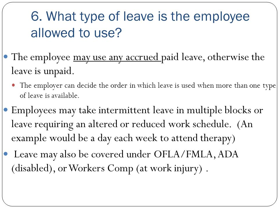 6. What type of leave is the employee allowed to use