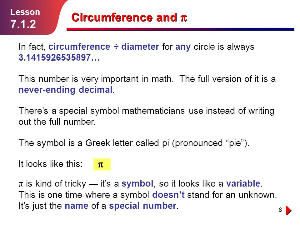 Lesson 7.1.2. Circumference and p. In fact, circumference ÷ diameter for any circle is always 3.1415926535897…