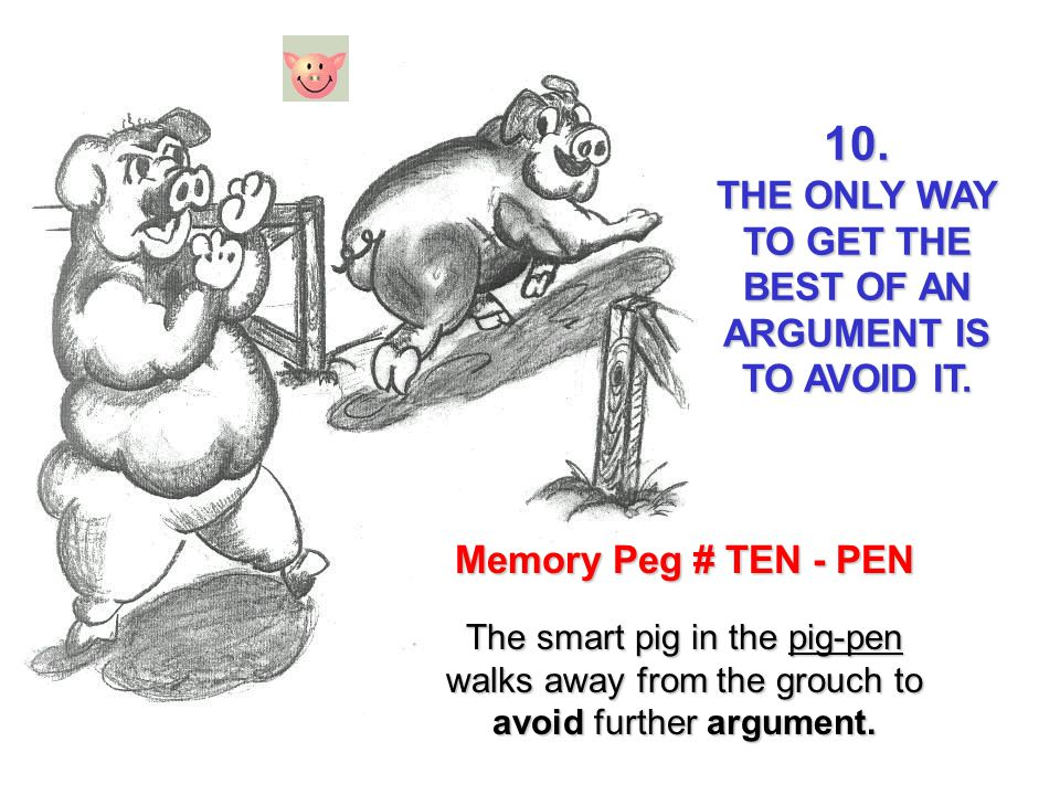 THE ONLY WAY TO GET THE BEST OF AN ARGUMENT IS TO AVOID IT.