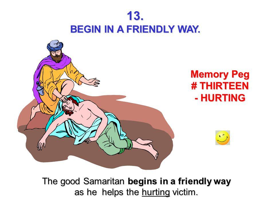 13. BEGIN IN A FRIENDLY WAY. Memory Peg # THIRTEEN - HURTING