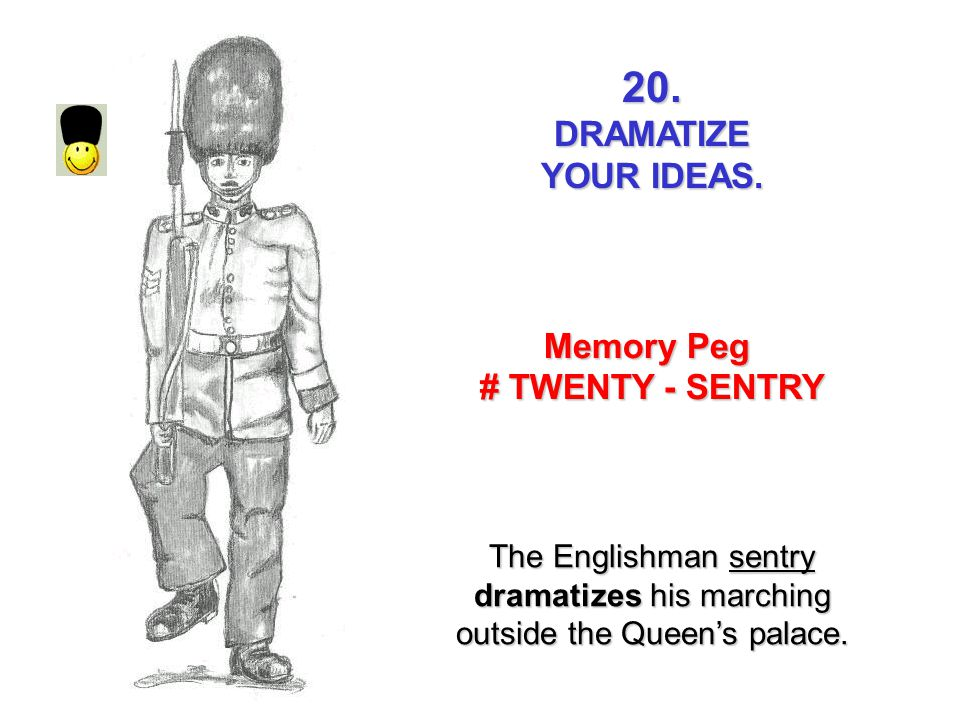 20. DRAMATIZE YOUR IDEAS. Memory Peg # TWENTY - SENTRY