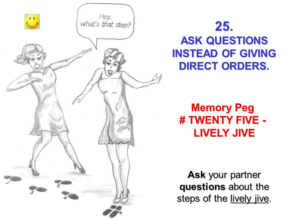 ASK QUESTIONS INSTEAD OF GIVING DIRECT ORDERS.