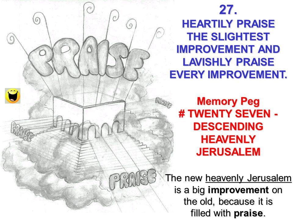 27. HEARTILY PRAISE. THE SLIGHTEST IMPROVEMENT AND LAVISHLY PRAISE EVERY IMPROVEMENT. Memory Peg.
