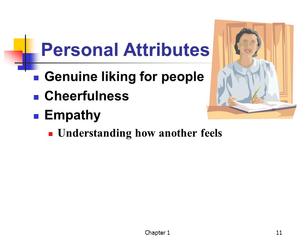 Personal Attributes Genuine liking for people Cheerfulness Empathy