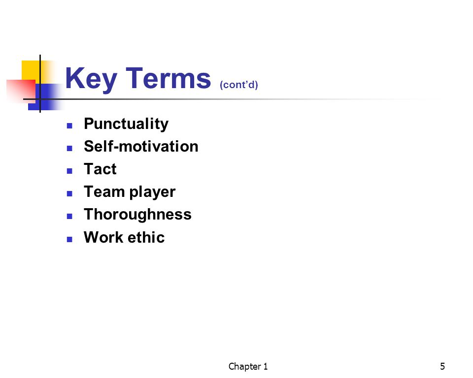 Key Terms (cont'd) Punctuality Self-motivation Tact Team player
