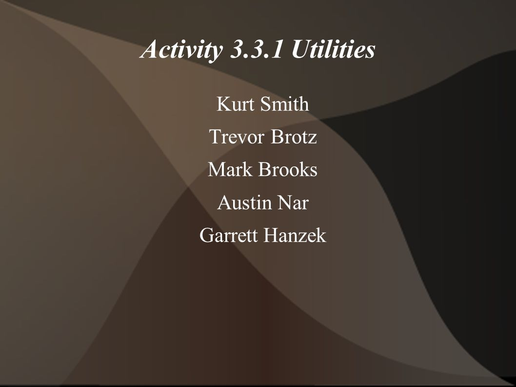 Activity 3.3.1 Utilities Kurt Smith Trevor Brotz Mark Brooks