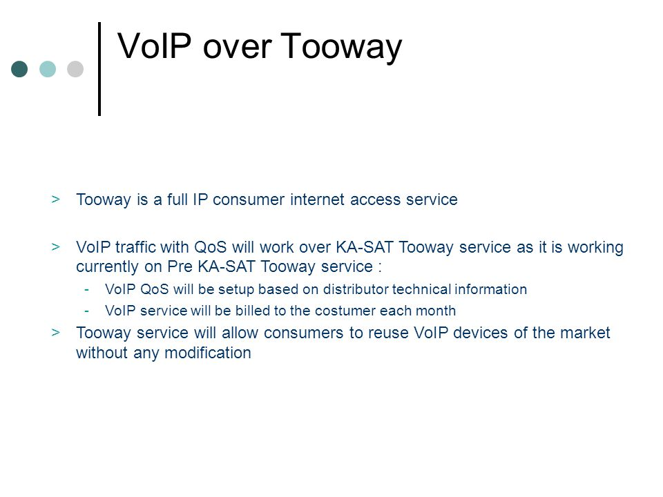 VoIP over Tooway Tooway is a full IP consumer internet access service