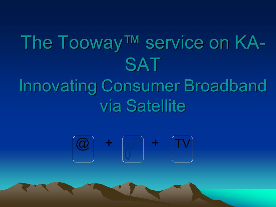 The Tooway™ service on KA-SAT Innovating Consumer Broadband via Satellite