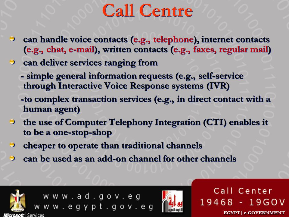 Call Centre can handle voice contacts (e.g., telephone), internet contacts (e.g., chat, e-mail), written contacts (e.g., faxes, regular mail)