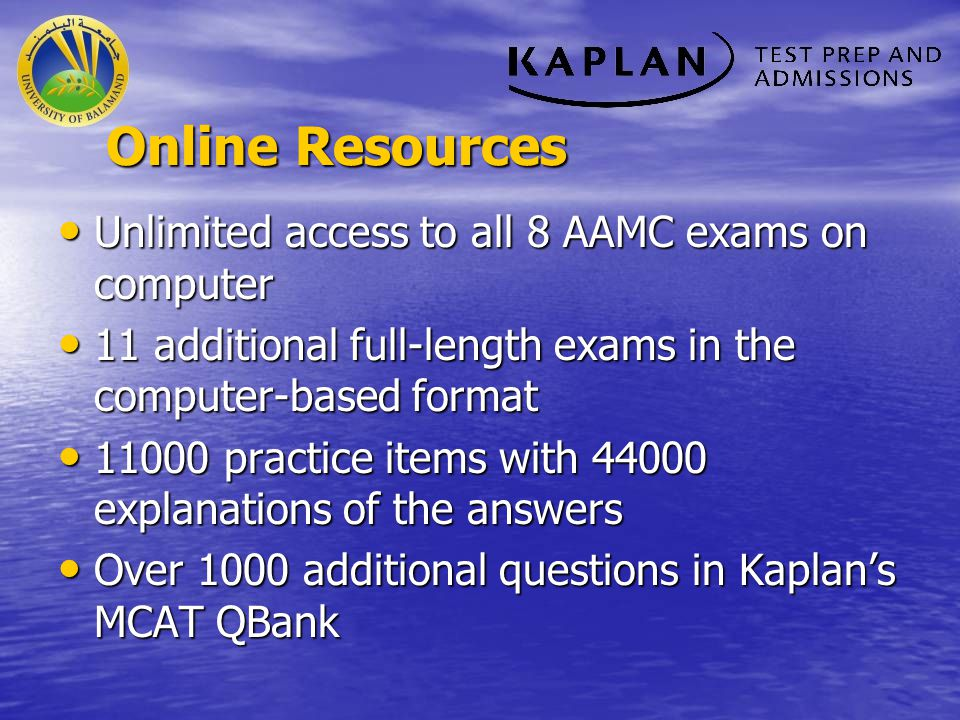 Online Resources Unlimited access to all 8 AAMC exams on computer
