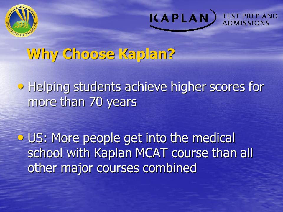 Why Choose Kaplan Helping students achieve higher scores for more than 70 years.